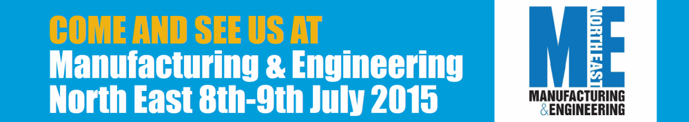 COME AND SEE US AT Manufacturing & Engineering North East 8th-9th July 2015